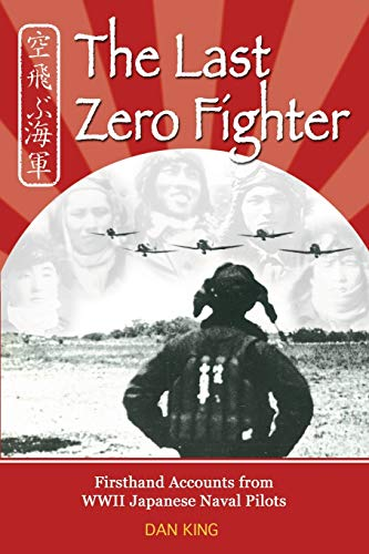 The Last Zero Fighter: Firsthand Accounts from: Dan King