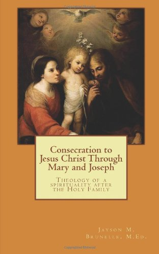 9781468179026: Consecration to Jesus Christ, through Mary and Joseph: Theology of a spirituality after the Holy Family