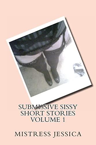 Submissive Sissy Short Stories Volume 1: Jessica, Mistress