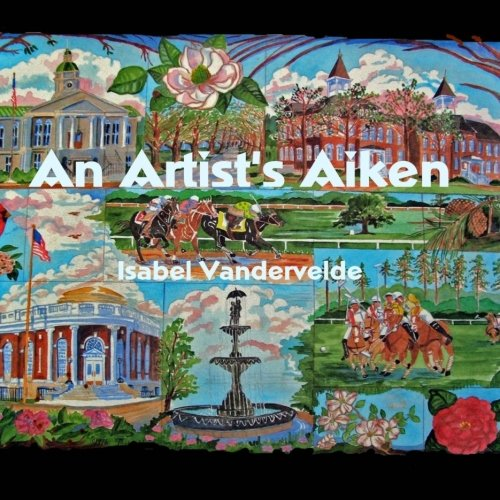 An Artist's Aiken: pictures and writing of a South Carolina town.: Vandervelde, Isabel