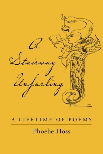 A Stairway Unfurling: A Lifetime of Poems (1468187473) by Hoss, Phoebe