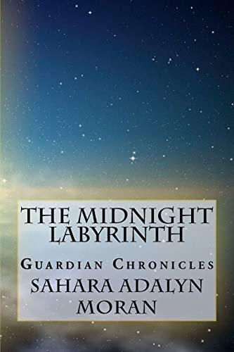 The Midnight Labyrinth: The Guardian Chronicles: Sahara Adalyn Moran