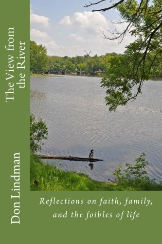 The View from the River: Reflections on faith, family, and the foibles of life.: Lindman, Don