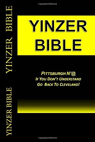 Yinzer Bible: Pittsburgh N'at: If You Don't Understand Go Back to Cleveland! 9781468188066 ***** Amazon Top Regional Seller ***** GREAT GIFT!!! -  The Book on PITTSBURGH  Like a Primantis sandwich, the Yinzer Bible is your PITT