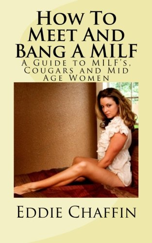 9781468188684: How To Meet And Bang A MILF: A Guide to MILF?s, Cougars and Mid Age Women: Volume 1