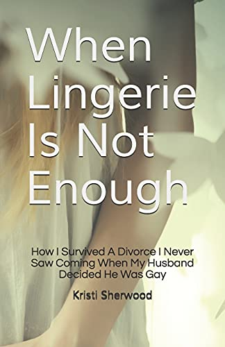 9781468191219: When Lingerie Is Not Enough: How I Survived A Divorce I Never Saw Coming When My Husband Decided He Was Gay