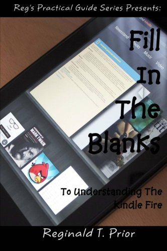 Fill In The Blanks To Understanding The Kindle Fire: Prior, Reginald T