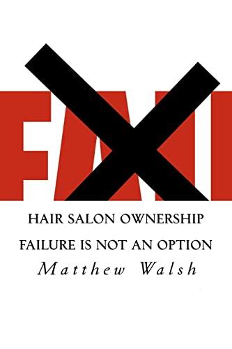 Hair Salon Ownership: FAILURE IS NOT AN OPTION: 1: Walsh, Matthew T