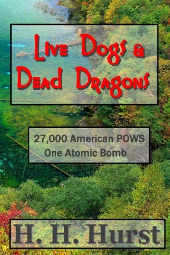 9781468192513: Live Dogs & Dead Dragons: Nagasaki 1945. 27,000 American POWS. One Atomic Bomb (Volume 1)