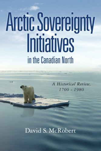 9781468193176: Arctic Sovereignty Initiatives in the Canadian North: A Historical Review, 1700 - 1980 (Volume 1)