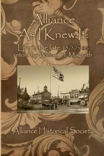 9781468195934: Alliance As I Knew It: Life in the Late 1800s As Retold by William H. Magrath