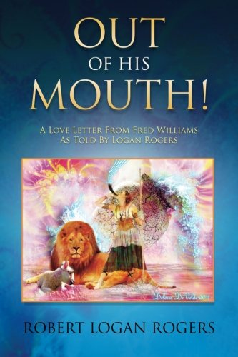 9781468198164: Out Of His Mouth!: A Love Letter From Fred Williams As Told By Logan Rogers
