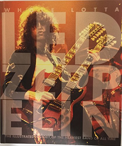 Whole Lotta Led Zeppelin: The Illustrated History of the Heaviest Band of All Time: Jon Bream