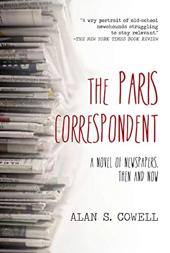 The Paris Correspondent: A Novel of Newspapers, Then and Now: Cowell, Alan S.