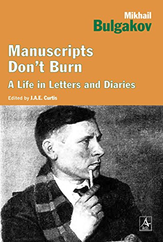 Manuscripts Don't Burn: Mikhail Bulgakov: A life in letters (1468300709) by Curtis, J. A E
