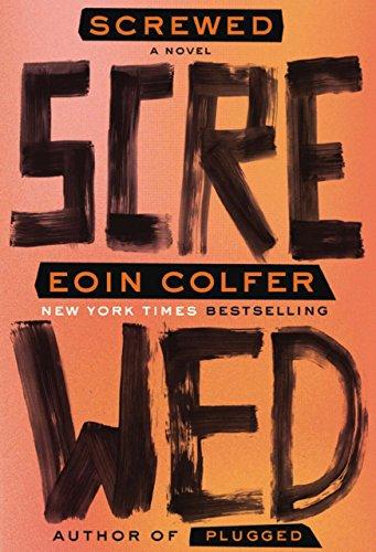Screwed: A Novel: Colfer, Eoin