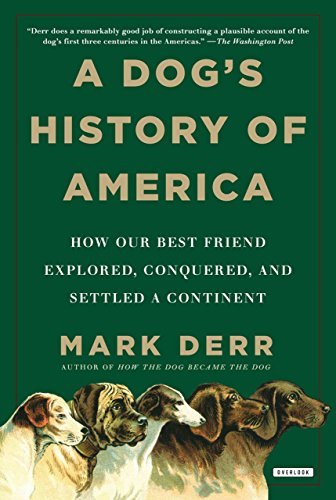 9781468302660: A Dog's History of America: How Our Best Friend Explored, Conquered, and Settled a Continent