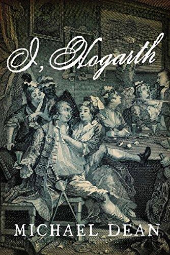 I, Hogarth: A Novel: Dean, Michael