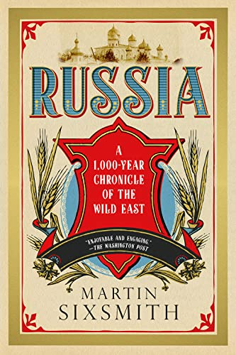 Russia: A 1,000 Year Chronicle of the Wild East: Sixsmith, Martin