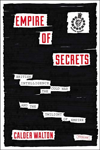 9781468307153: Empire of Secrets: British Intelligence, the Cold War, and the Twilight of Empire