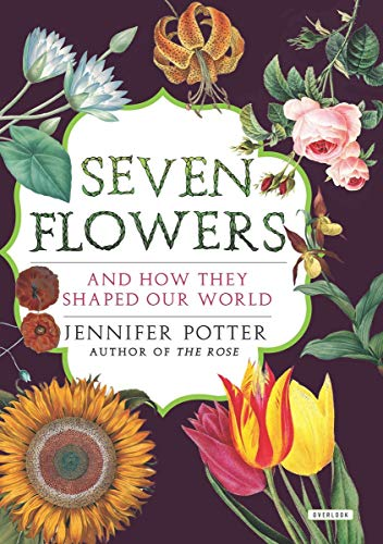 9781468308174: Seven Flowers: And How They Shaped Our World