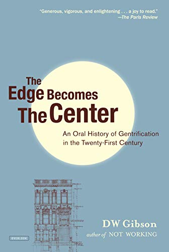The Edge Becomes the Center: An Oral History of Gentrification in the 21st Century: Gibson, D. W.; ...
