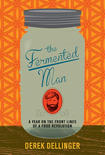 9781468309010: The Fermented Man: A Year on the Front Lines of a Food Revolution