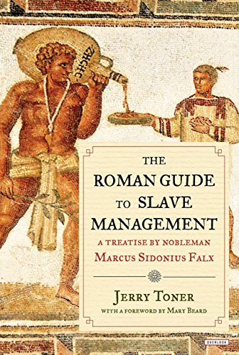 The Roman Guide to Slave Management: A Treatise by Nobleman Marcus Sidonius Falx: Marcus, Sidonius ...