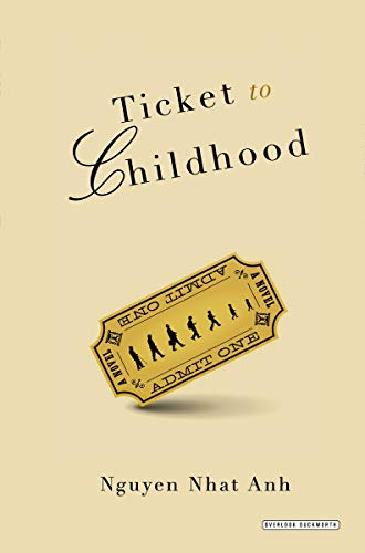 Ticket to Childhood: Anh, Nguyen Nhat; Nguyaaen, Nhoaat Aanh; Nhat Anh, Nguyen