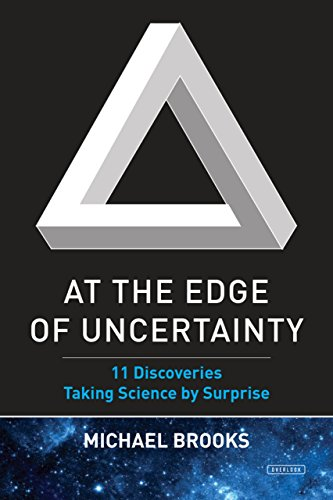 At the Edge of Uncertainty: 11 Discoveries Taking Science by Surprise: Brooks, Michael