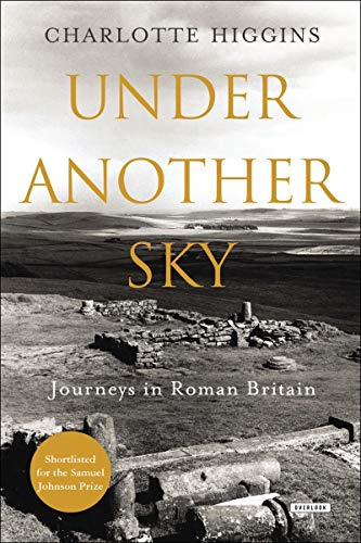 Under Another Sky: Journeys in Roman Britain: Higgins, Charlotte
