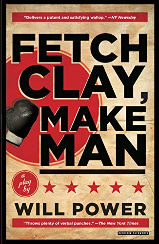 Fetch Clay, Make Man: A Play: Power, Will