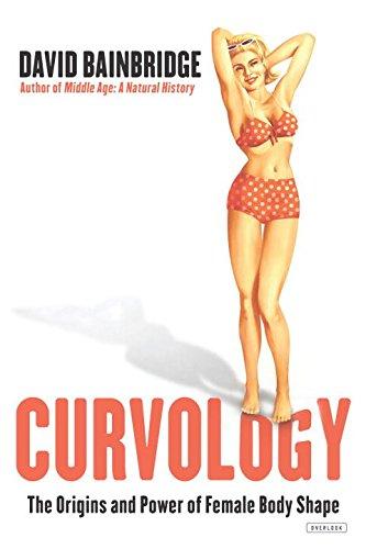 Curvology: The Origins and Power of Female Body Shape: Bainbridge, David