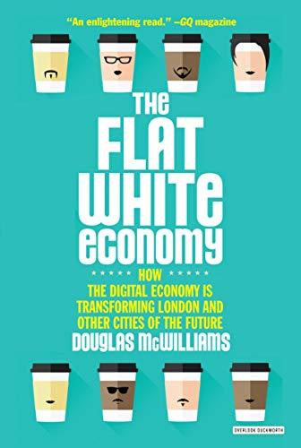 9781468312041: Flat White Economy: How the Digital Economy Is Transforming London & Other Cities of the Future