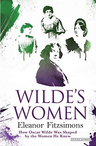 9781468312669: Wilde's Women: How Oscar Wilde Was Shaped by the Women He Knew
