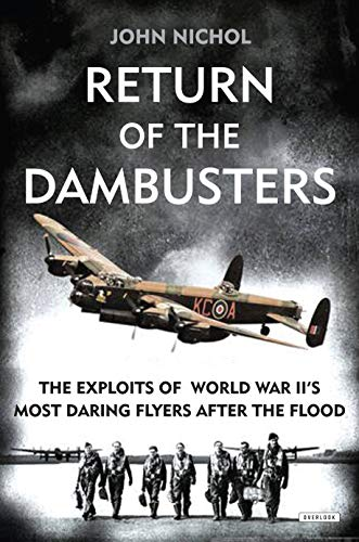 9781468312744: Return of the Dambusters: The Exploits of World War II's Most Daring Flyers After the Flood