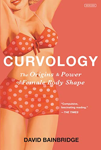9781468313673: Curvology: The Origins and Power of Female Body Shape