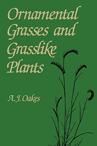 Ornamental Grasses and Grasslike Plants: A. J. Oakes