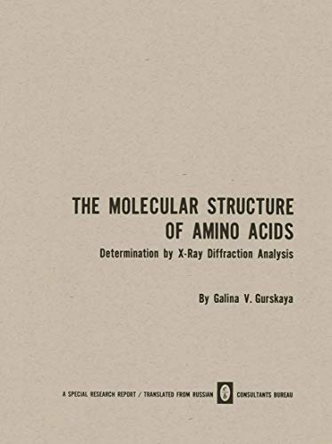 The Molecular Structure of Amino Acids: Determination by X-Ray Diffraction Analysis: Galina V. ...
