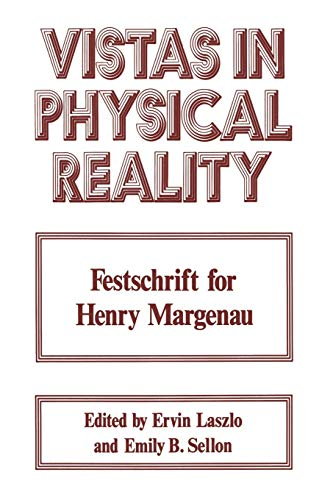 Vistas in Physical Reality: Festschrift for Henry Margenau: Springer