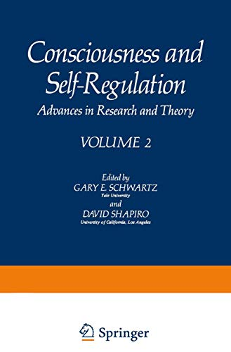 Consciousness and Self-Regulation: Volume 2: Advances in Research and Theory: Gary Schwartz
