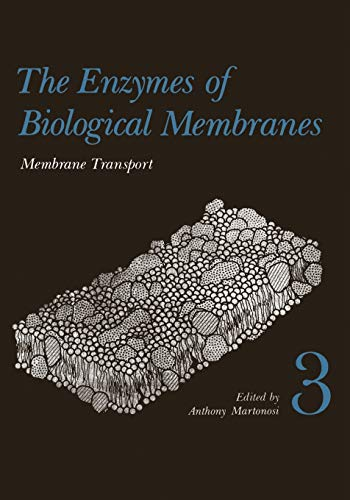 The Enzymes of Biological Membranes. Volume 3 Membrane Transport: ANTHONY MARTONOSI