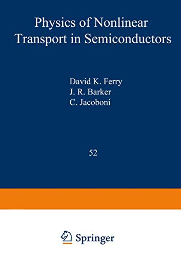 Physics of Nonlinear Transport in Semiconductors: David K. Ferry