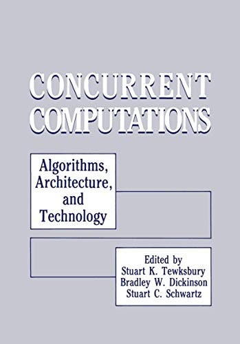 Concurrent Computations: Algorithms, Architecture, and Technology: Stuart K. Tewksbury
