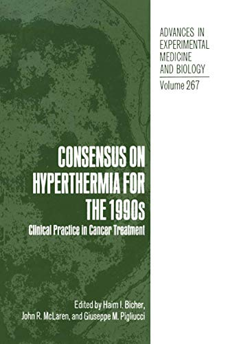 9781468457681: Consensus on Hyperthermia for the 1990s: Clinical Practice in Cancer Treatment (Advances in Experimental Medicine and Biology)