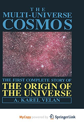 9781468460315: The Multi-Universe Cosmos: The First Complete Story of the Origin of the Universe