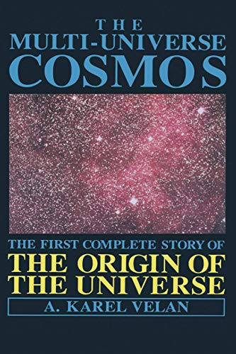 9781468460322: The Multi-Universe Cosmos: The First Complete Story of the Origin of the Universe