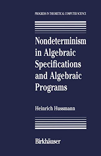 9781468468366: Nondeterminism in Algebraic Specifications and Algebraic Programs (Progress in Theoretical Computer Science)