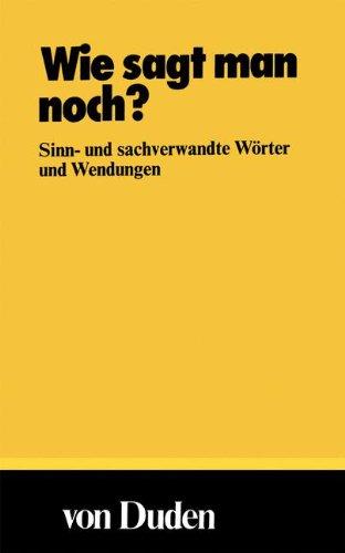 9781468469264: Wie sagt man noch?: Sinn- und sachverwandte Wörter und Wendungen (DUDEN -Taschenbücher)