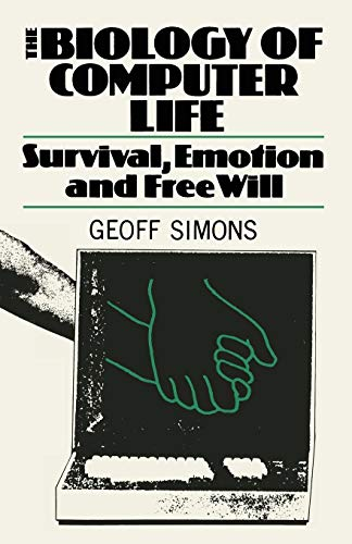 The Biology of Computer Life: Survival, Emotion and Free Will: Simons